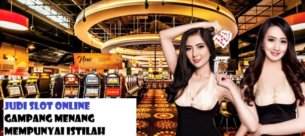 Judi Slot Online Gampang Menang Mempunyai Istilah Tersendiri